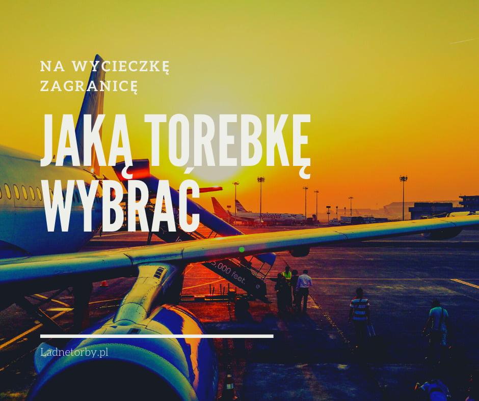 Jaką torebkę wybrać na wycieczkę zagranicę?